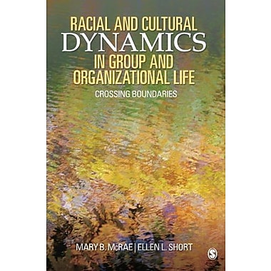 Racial and Cultural Dynamics in Group and Organizational Life: Crossing Boundaries, New Book (9781412939867)