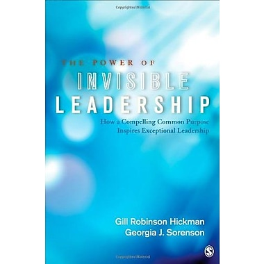 The Power of Invisible Leadership: How a Compelling Common Purpose Inspires Exceptional Leadership (9781412940177)