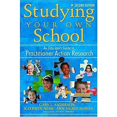 Studying Your Own School: An Educator's Guide to Practitioner Action Research, New Book (9781412940320)