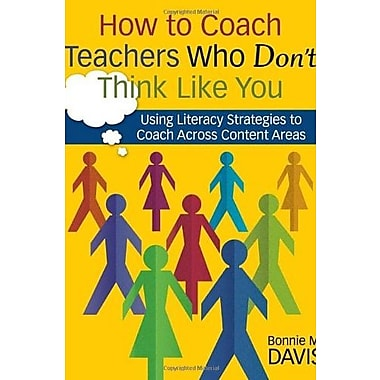 How to Coach Teachers Who Don't Think Like You: Using Literacy Strategies to Coach Across Content Areas (9781412949095)