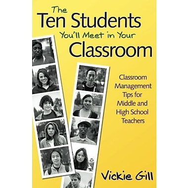The Ten Students You'll Meet in Your Classroom: Classroom Management Tips for Middle and High School Teachers (9781412949125)