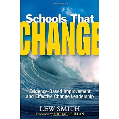 Schools That Change: Evidence-Based Improvement and Effective Change Leadership, New Book (9781412949521)