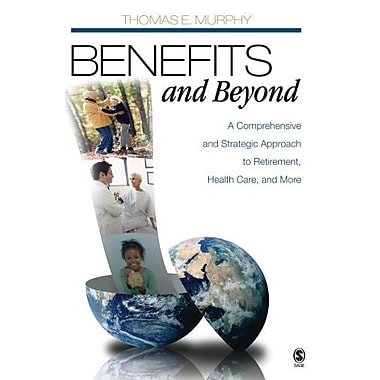 Benefits and Beyond: A Comprehensive and Strategic Approach to Retirement, Health Care and More, Used Book (9781412950893)