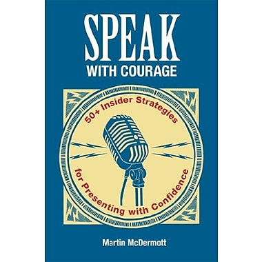 Speak with Courage: 50+ Insider Strategies for Presenting with Confidence, Used Book (9781457638343)