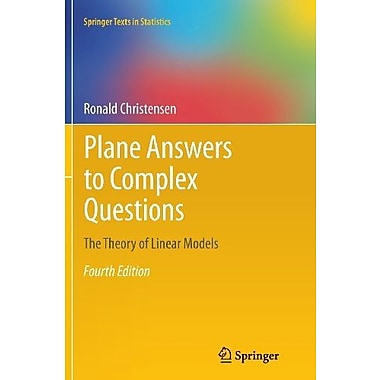 Plane Answers to Complex Questions: The Theory of Linear Models, Used Book (9781461428855)