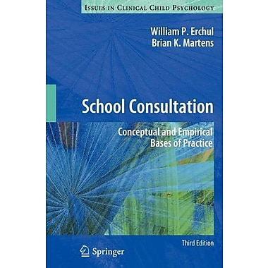School Consultation: Conceptual and Empirical Bases of Practice Used Book (9781461431510)