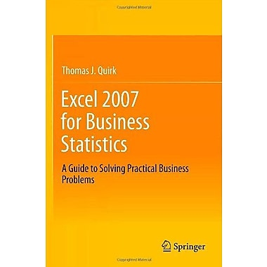 Excel 2007 for Business Statistics: A Guide to Solving Practical Business Problems, Used Book (9781461437338)