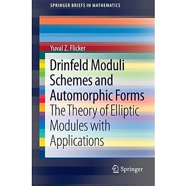 Drinfeld Moduli Schemes and Automorphic Forms: The Theory of Elliptic Modules with Applications, Used Book (9781461458876)