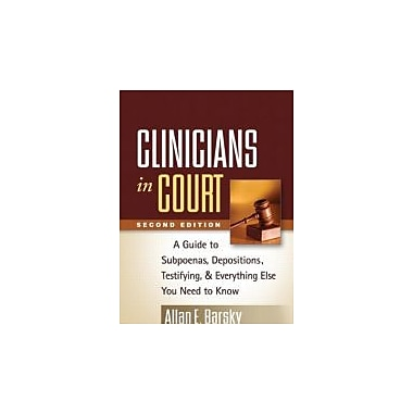 Clinicians in Court, Second Edition: A Guide to Subpoenas, Depositions, Testifying, and Everything Else You Need to Know