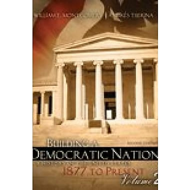 Building a Democratic Nation: A History of the United States 1877 to Present, Volume 2, Used Book (9781465201560)