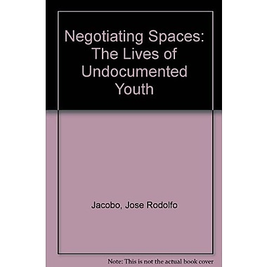 Negotiating Spaces: The Lives of Undocumented Youth, Used Book (9781465207098)