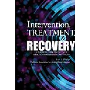 Intervention, Treatment, & Recovery: A Practical Guide to the TAP 21 Addiction Counseling Competencies, New Book