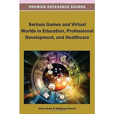 Serious Games and Virtual Worlds in Education, Professional Development and Healthcare (9781466636736)