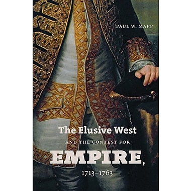 The Elusive West and the Contest for Empire, 1713-1763, Used Book (9781469600864)