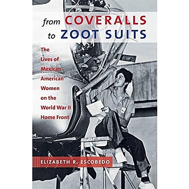 From Coveralls to Zoot Suits: The Lives of Mexican American Women on the World War II Home Front, Used Book (9781469602059)