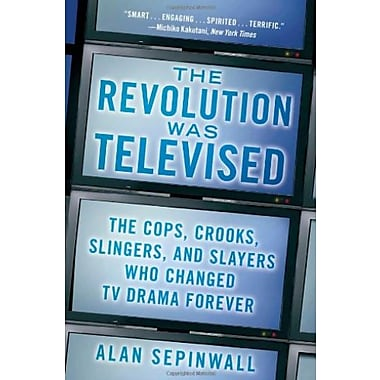 The Revolution Was Televised: The Cops, Crooks Slingers and Slayers Who Changed TV Drama Forever, Used Book (9781476739670)