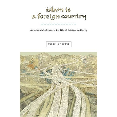 Islam Is a Foreign Country: American Muslims and the Global Crisis of Authority, Used Book, (9781479800568)