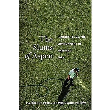 The Slums of Aspen: Immigrants vs. the Environment in America's Eden, Used Book, (9781479834761)