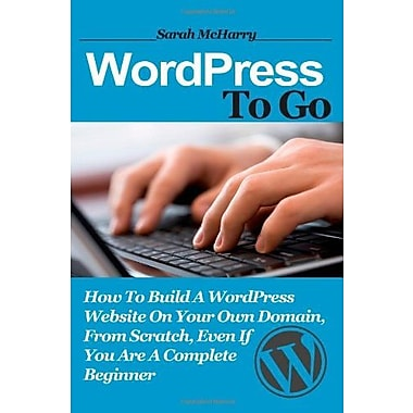 How To Build A WordPress Website On Your Own Domain, From Scratch, Even If You Are A Complete Beginner, New Book