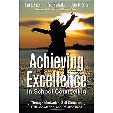 Achieving Excellence in School Counseling through Motivation, Self-Direction, Self-Knowledge and Relationships (9781483306728)