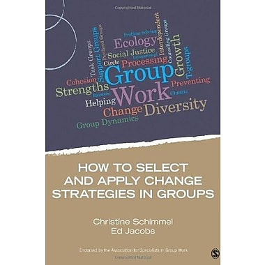 How to Select and Apply Change Strategies in Groups Used Book (9781483332277)