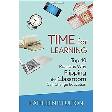 Time for Learning: Top 10 Reasons Why Flipping the Classroom Can Change Education, Used Book (9781483332819)