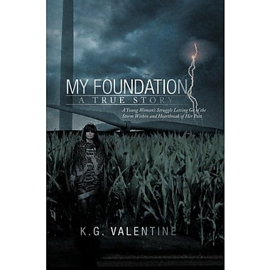 My Foundation: A Young Woman's Struggle Letting Go of the Storm Within and Heartbreak of Her Past, Used Book (9781483600123)