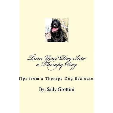 Turn Your Dog Into a Therapy Dog: Tips From a Therapy Dog Evaluator, Used Book (9781483930992)