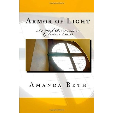 Armor of Light: A 7 - Week Devotional on Ephesians 6:10-18, Used Book (9781483948195)