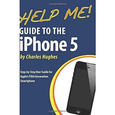 Help Me! Guide to the iPhone 5: Step-by-Step User Guide for Apple's Fifth Generation Smartphone Used Book (9781483976495)