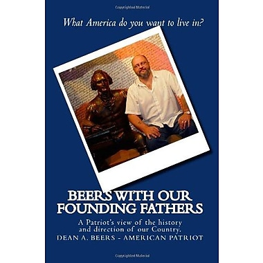 Beers with our Founding Fathers: A Patriot's view of the history and direction of our Country, Used Book (9781483984964)