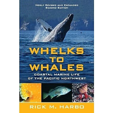 Whelks to Whales, Revised Second Edition: Coastal Marine Life of the Pacific Northwest, Used Book (9781550174915)
