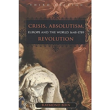 Crisis, Absolutism Revolution: Europe and the World 1648-1789 3rd Edition, Used Book (9781551115610)