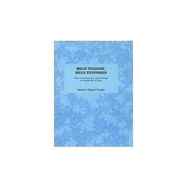 Mieux Traduire, Mieux S'Exprimer: Cahier D'Exercices Pour L'Apprentissage Du Francais Ecrit Et Parle, Used Book (9781551301341)