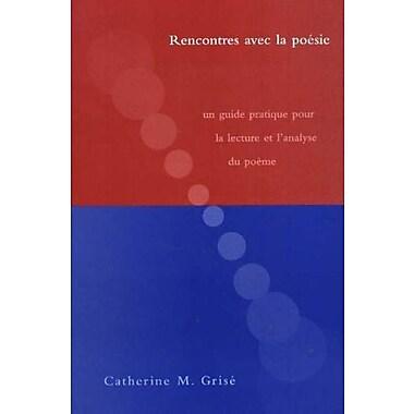 Rencontres Avec La Poesie: Un Guide Pratique Pour La Lecture Et L'Analyse Du Poeme, Used Book (9781551301853)