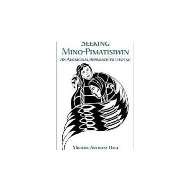 Seeking Mino-Pimatisiwin: An Aboriginal Approach to Helping, Used Book (9781552660737)