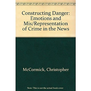 Constructing Danger: Emotions and Mis/Representation of Crime in the News, Used Book (9781552663820)