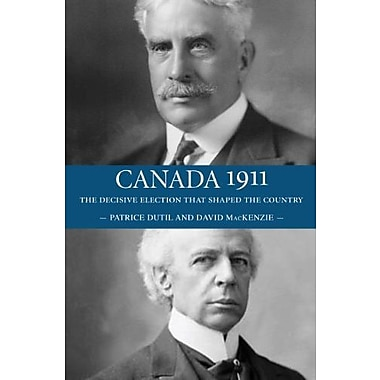 Canada 1911: The Decisive Election that Shaped the Country Used Book (9781554889471)