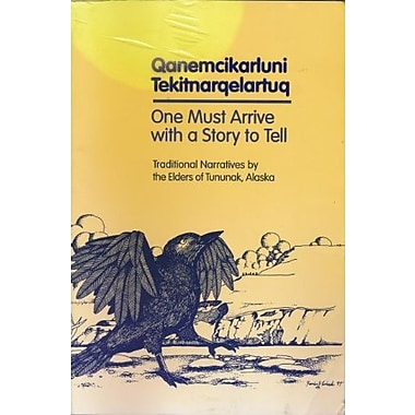 Qanemcikarluni Tekitnarqelartuq: One Must Arrive With A Story To Tell, Used Book (9781555000523)