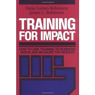 Training for Impact: How to Link Training to Business Needs and Measure the Results, Used Book (9781555421533)