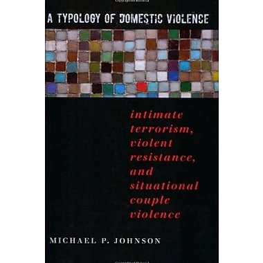 A Typology of Domestic Violence: Intimate Terrorism, Violent Resistance and Situational Couple Violence, Used Book