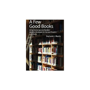 A Few Good Books: Using Contemporary Readers' Advisory Strategies to Connect Readers with Books, Used Book (9781555706692)