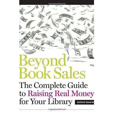 Beyond Book Sales: The Complete Guide to Raising Real Money for Your Library, Used Book (9781555709129)