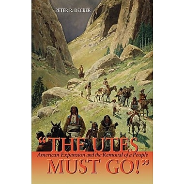 The Utes Must Go!: American Expansion and the Removal of a People Used Book (9781555914653)