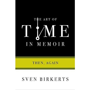 The Art of Time in Memoir: Then, Again, Used Book (9781555974893)