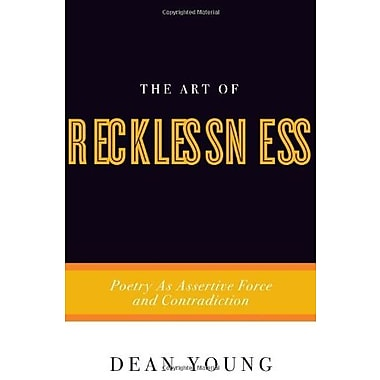 The Art of Recklessness: Poetry as Assertive Force and Contradiction, Used Book (9781555975623)