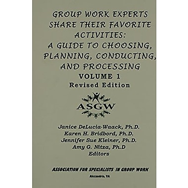 Group Work Experts Share Their Favorite Activities: A Guide to Choosing, Planning, Conduction, & Processing, New Book