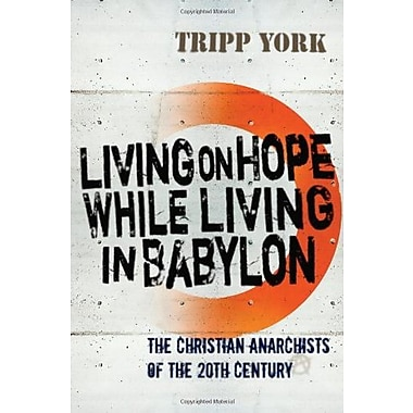 Living on Hope While Living in Babylon: The Christian Anarchists of the 20th Century, Used Book (9781556356858)