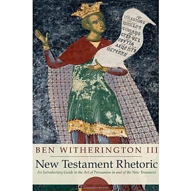 New Testament Rhetoric: An Introductory Guide to the Art of Persuasion in and of the New Testament, Used Book (9781556359293)