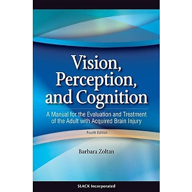 Vision, Perception, & Cognition: A Manual for the Evaluation & Treatment of the Adult with Acquired Brain Injury, New Book